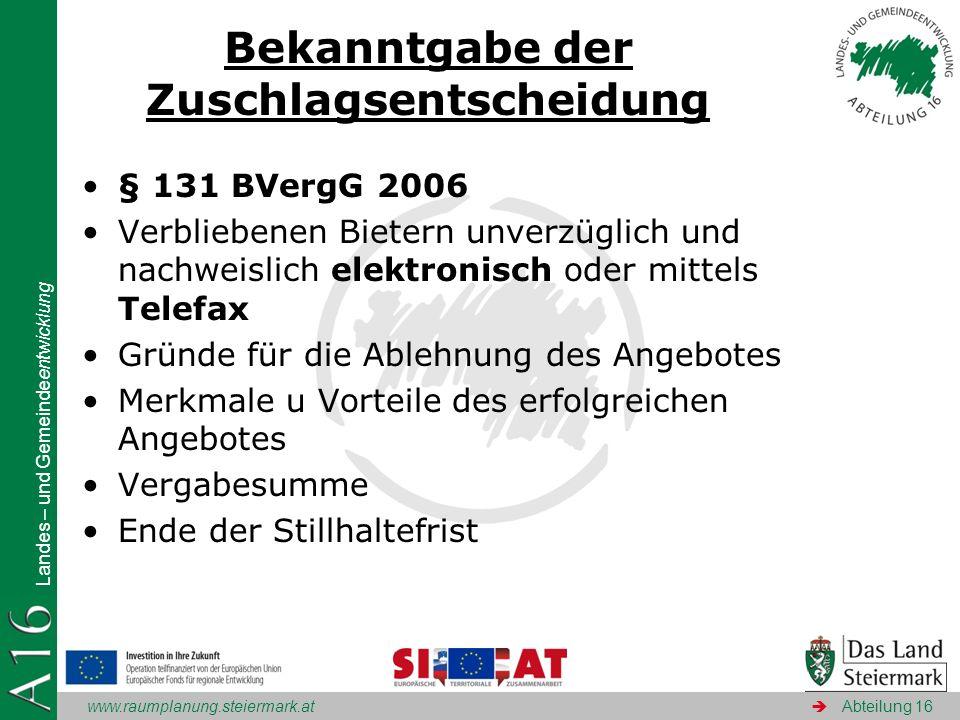 www.raumplanung.steiermark.at Landes – und Gemeindeentwicklung Abteilung 16 Bekanntgabe der Zuschlagsentscheidung § 131 BVergG 2006 Verbliebenen Biete