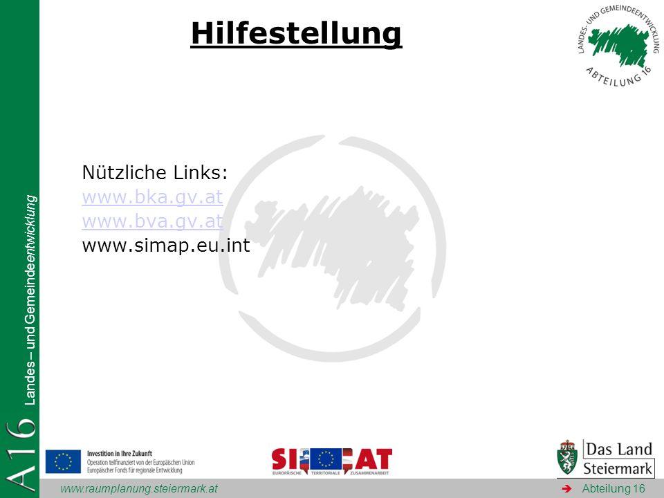 www.raumplanung.steiermark.at Landes – und Gemeindeentwicklung Abteilung 16 Hilfestellung Nützliche Links: www.bka.gv.at www.bva.gv.at www.simap.eu.in