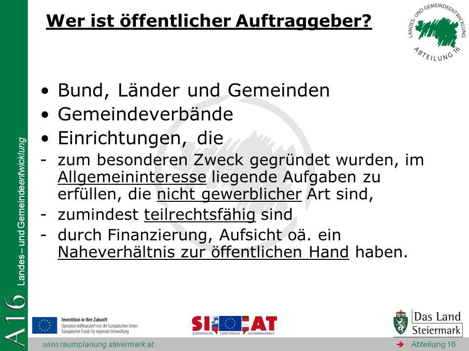 www.raumplanung.steiermark.at Landes – und Gemeindeentwicklung Abteilung 16 Wer ist öffentlicher Auftraggeber? Bund, Länder und Gemeinden Gemeindeverb