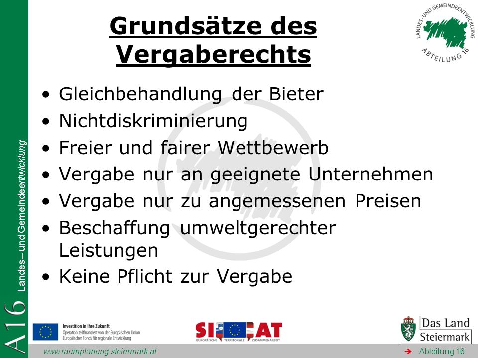 www.raumplanung.steiermark.at Landes – und Gemeindeentwicklung Abteilung 16 Grundsätze des Vergaberechts Gleichbehandlung der Bieter Nichtdiskriminier