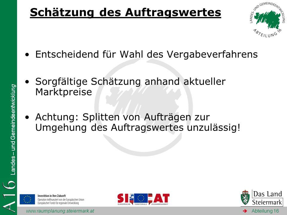 www.raumplanung.steiermark.at Landes – und Gemeindeentwicklung Abteilung 16 Schätzung des Auftragswertes Entscheidend für Wahl des Vergabeverfahrens S
