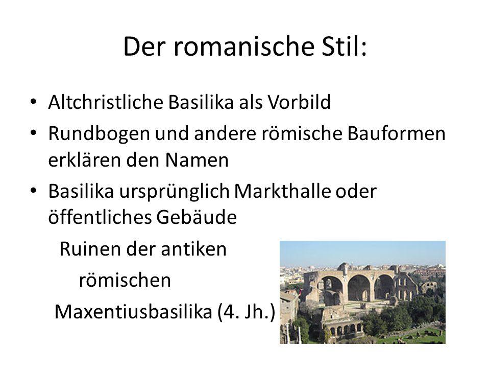 Der romanische Stil: Altchristliche Basilika als Vorbild Rundbogen und andere römische Bauformen erklären den Namen Basilika ursprünglich Markthalle o