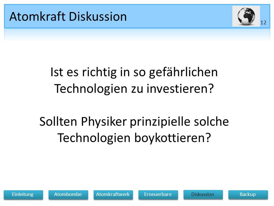 Atomkraft Diskussion 12 Diskussion Atomkraftwerk Erneuerbare Einleitung Atombombe Backup Ist es richtig in so gefährlichen Technologien zu investieren.