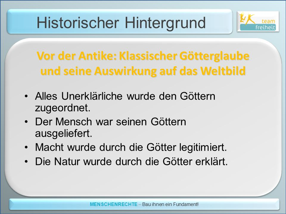 Historischer Hintergrund MENSCHENRECHTE – Bau ihnen ein Fundament! Vor der Antike: Klassischer Götterglaube und seine Auswirkung auf das Weltbild Alle