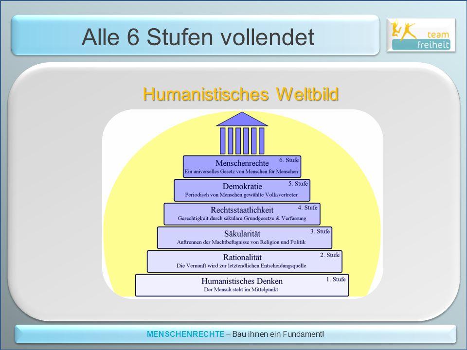 Alle 6 Stufen vollendet MENSCHENRECHTE – Bau ihnen ein Fundament! Humanistisches Weltbild