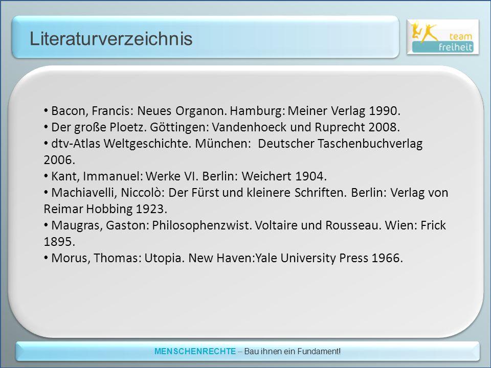 Literaturverzeichnis MENSCHENRECHTE – Bau ihnen ein Fundament! Bacon, Francis: Neues Organon. Hamburg: Meiner Verlag 1990. Der große Ploetz. Göttingen
