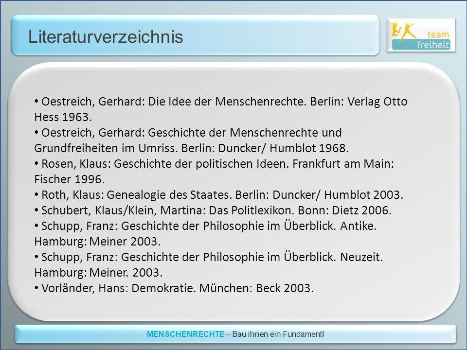 Literaturverzeichnis MENSCHENRECHTE – Bau ihnen ein Fundament! Oestreich, Gerhard: Die Idee der Menschenrechte. Berlin: Verlag Otto Hess 1963. Oestrei