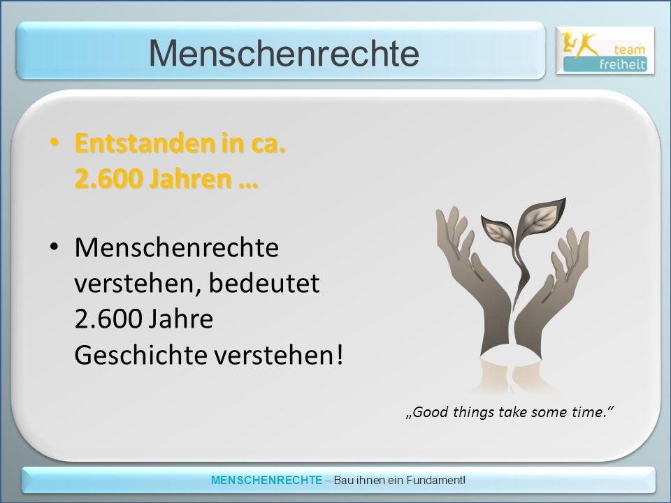 Menschenrechte MENSCHENRECHTE – Bau ihnen ein Fundament! Entstanden in ca. 2.600 Jahren … Entstanden in ca. 2.600 Jahren … Menschenrechte verstehen, b