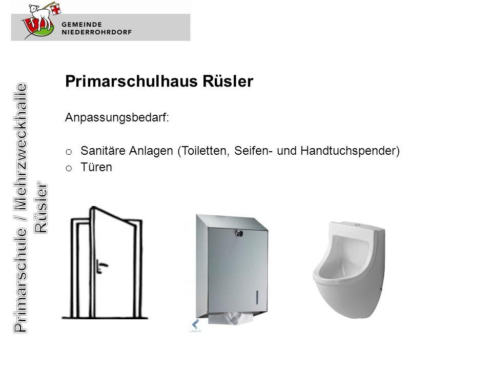Primarschulhaus Rüsler Anpassungsbedarf: o Sanitäre Anlagen (Toiletten, Seifen- und Handtuchspender) o Türen