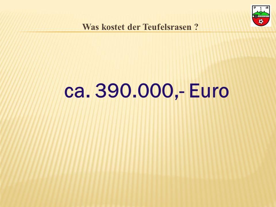 Was kostet der Teufelsrasen ? ca. 390.000,- Euro