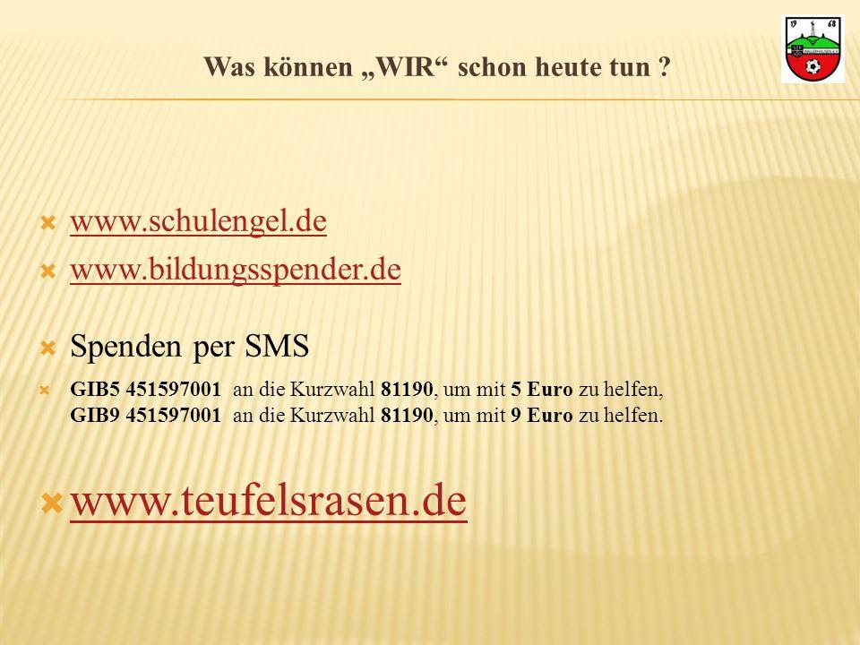 Was können WIR schon heute tun ? www.schulengel.de www.bildungsspender.de Spenden per SMS GIB5 451597001 an die Kurzwahl 81190, um mit 5 Euro zu helfe