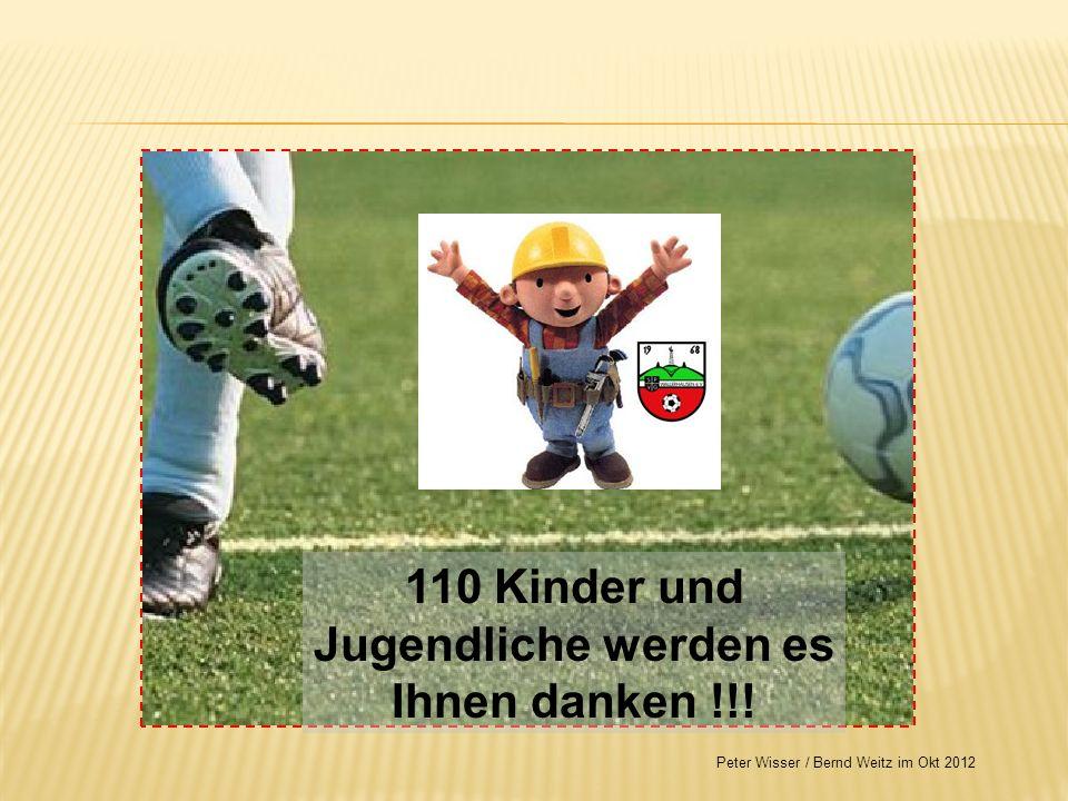 110 Kinder und Jugendliche werden es Ihnen danken !!! Peter Wisser / Bernd Weitz im Okt 2012