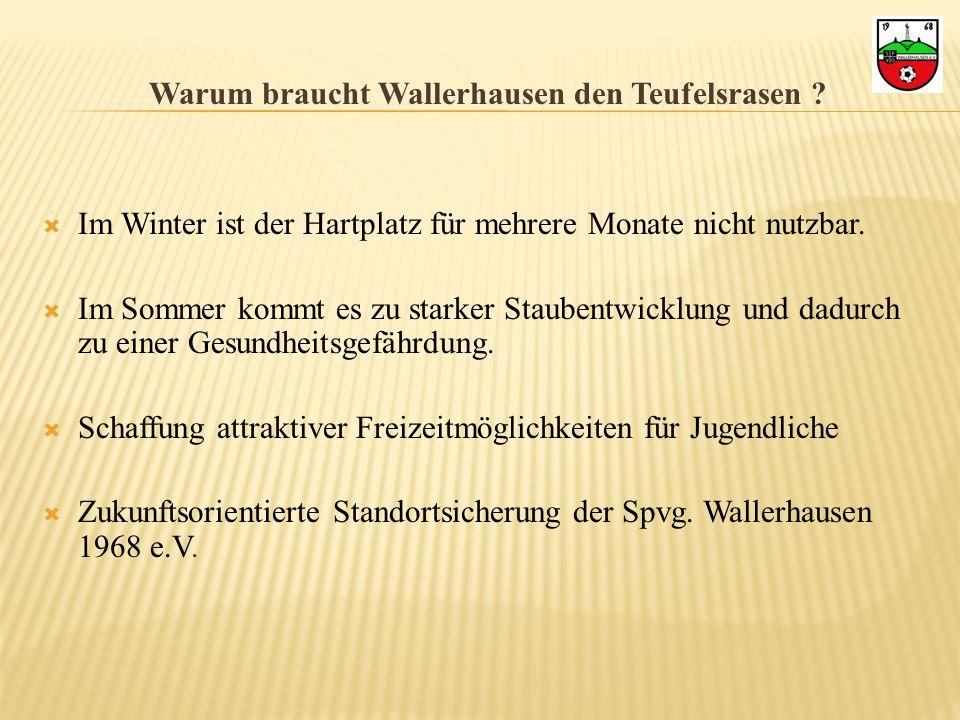 Warum braucht Wallerhausen den Teufelsrasen ? Im Winter ist der Hartplatz für mehrere Monate nicht nutzbar. Im Sommer kommt es zu starker Staubentwick