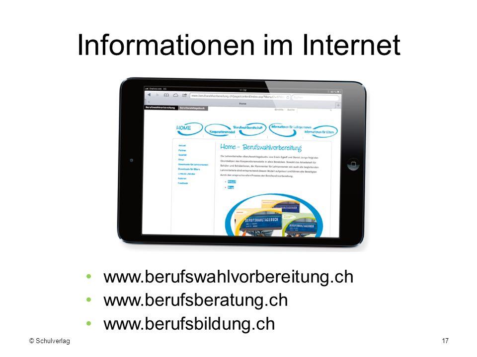 Informationen im Internet www.berufswahlvorbereitung.ch www.berufsberatung.ch www.berufsbildung.ch © Schulverlag17