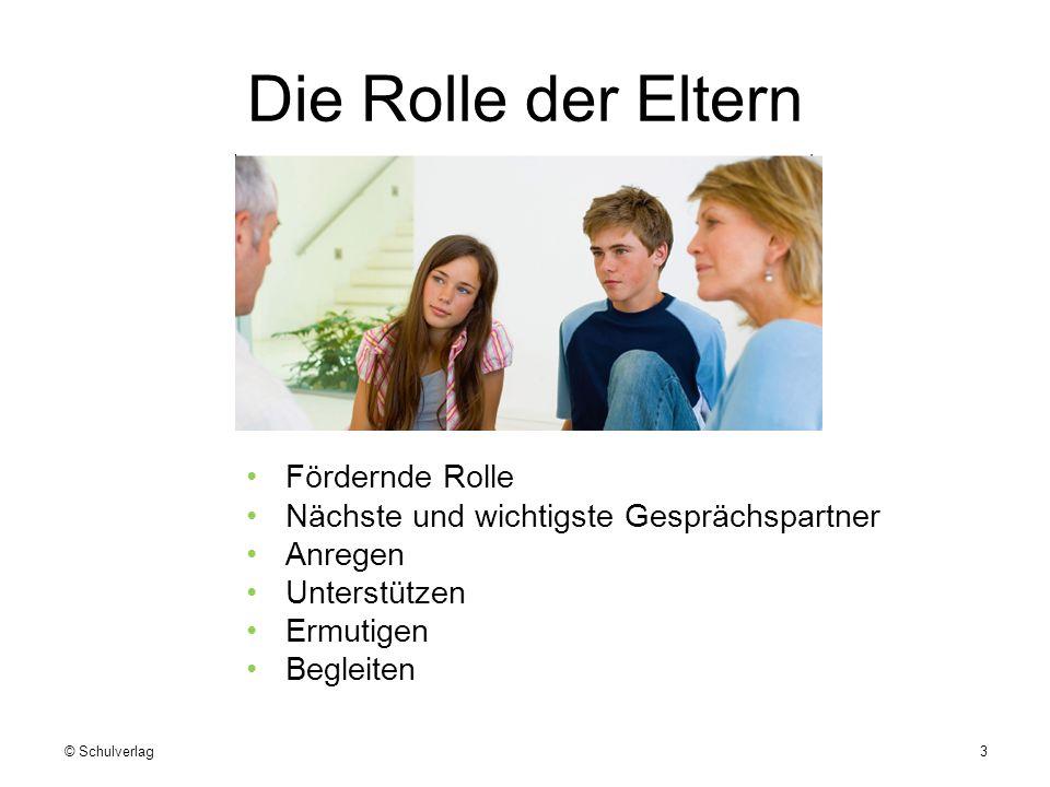 Die Rolle der Eltern Fördernde Rolle Nächste und wichtigste Gesprächspartner Anregen Unterstützen Ermutigen Begleiten © Schulverlag3