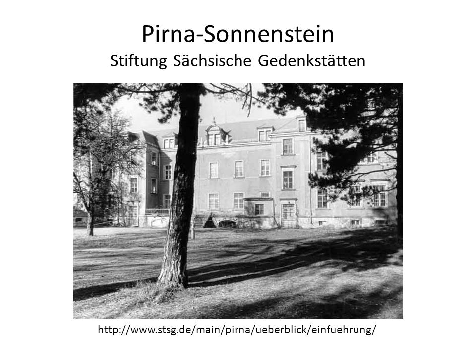 Pirna-Sonnenstein Stiftung Sächsische Gedenkstätten http://www.stsg.de/main/pirna/ueberblick/einfuehrung/