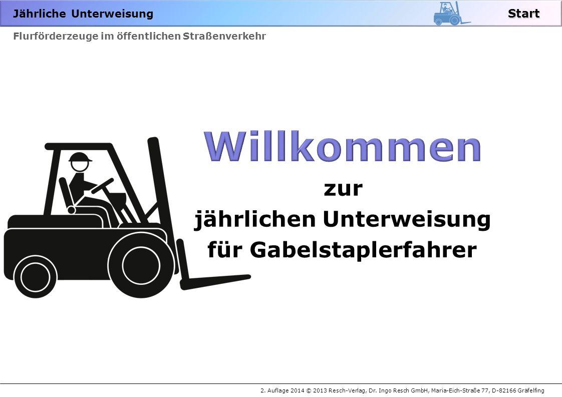Jährliche Unterweisung 2. Auflage 2014 © 2013 Resch-Verlag, Dr. Ingo Resch GmbH, Maria-Eich-Straße 77, D-82166 Gräfelfing Flurförderzeuge im öffentlic