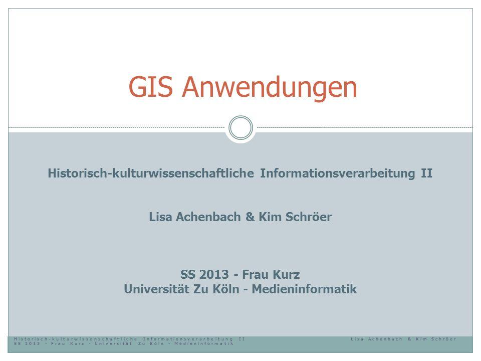 Historisch-kulturwissenschaftliche Informationsverarbeitung IILisa Achenbach & Kim Schröer SS 2013 - Frau Kurz - Universität Zu Köln - Medieninformati