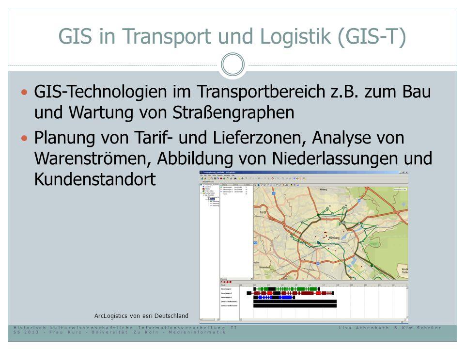 GIS in Transport und Logistik (GIS-T) GIS-Technologien im Transportbereich z.B. zum Bau und Wartung von Straßengraphen Planung von Tarif- und Lieferzo