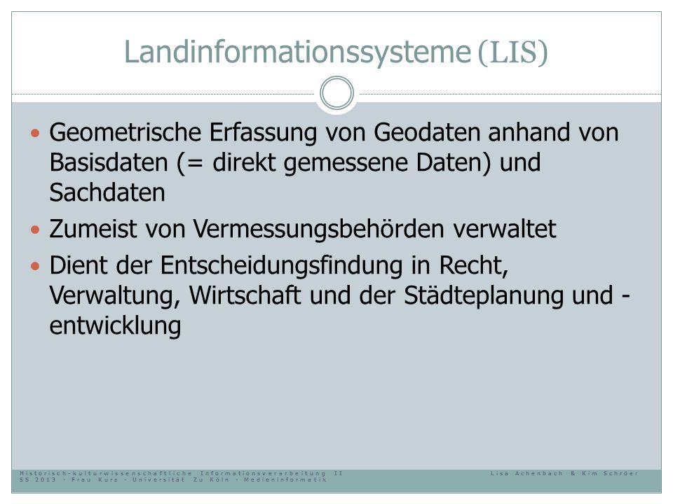 Landinformationssysteme (LIS) Geometrische Erfassung von Geodaten anhand von Basisdaten (= direkt gemessene Daten) und Sachdaten Zumeist von Vermessun