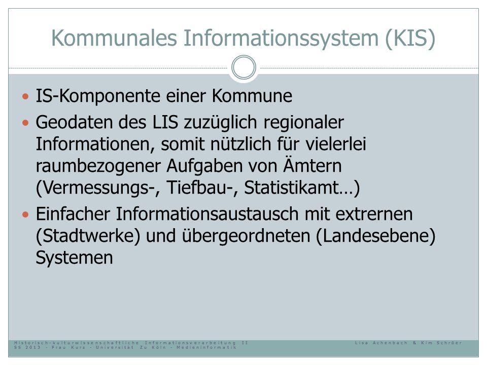 Kommunales Informationssystem (KIS) IS-Komponente einer Kommune Geodaten des LIS zuzüglich regionaler Informationen, somit nützlich für vielerlei raum