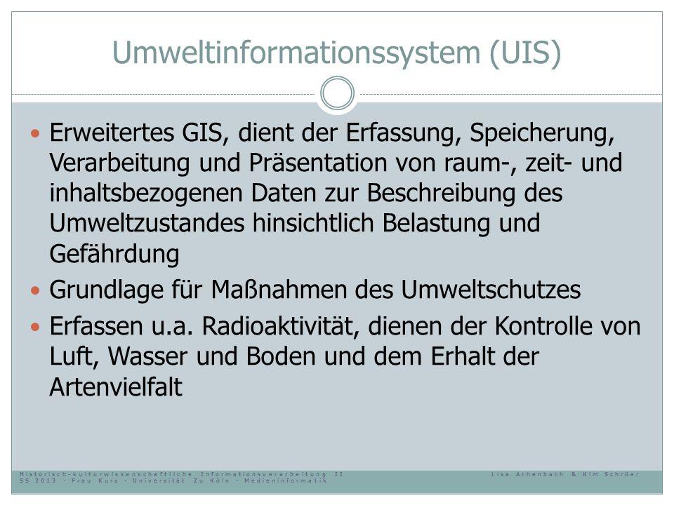 Umweltinformationssystem (UIS) Erweitertes GIS, dient der Erfassung, Speicherung, Verarbeitung und Präsentation von raum-, zeit- und inhaltsbezogenen