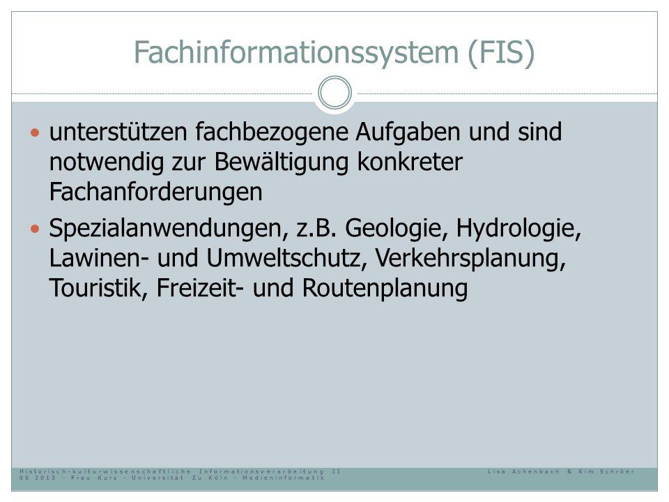 Fachinformationssystem (FIS) unterstützen fachbezogene Aufgaben und sind notwendig zur Bewältigung konkreter Fachanforderungen Spezialanwendungen, z.B
