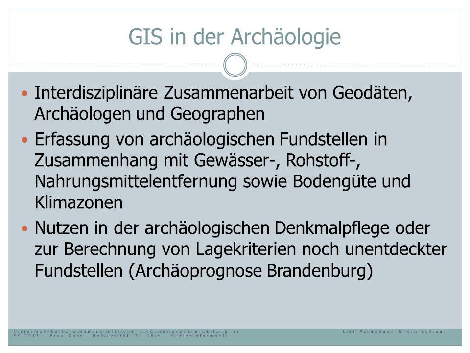 GIS in der Archäologie Interdisziplinäre Zusammenarbeit von Geodäten, Archäologen und Geographen Erfassung von archäologischen Fundstellen in Zusammen