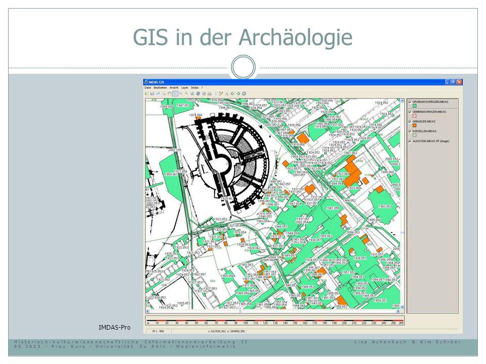 GIS in der Archäologie IMDAS-Pro Historisch-kulturwissenschaftliche Informationsverarbeitung IILisa Achenbach & Kim Schröer SS 2013 - Frau Kurz - Univ
