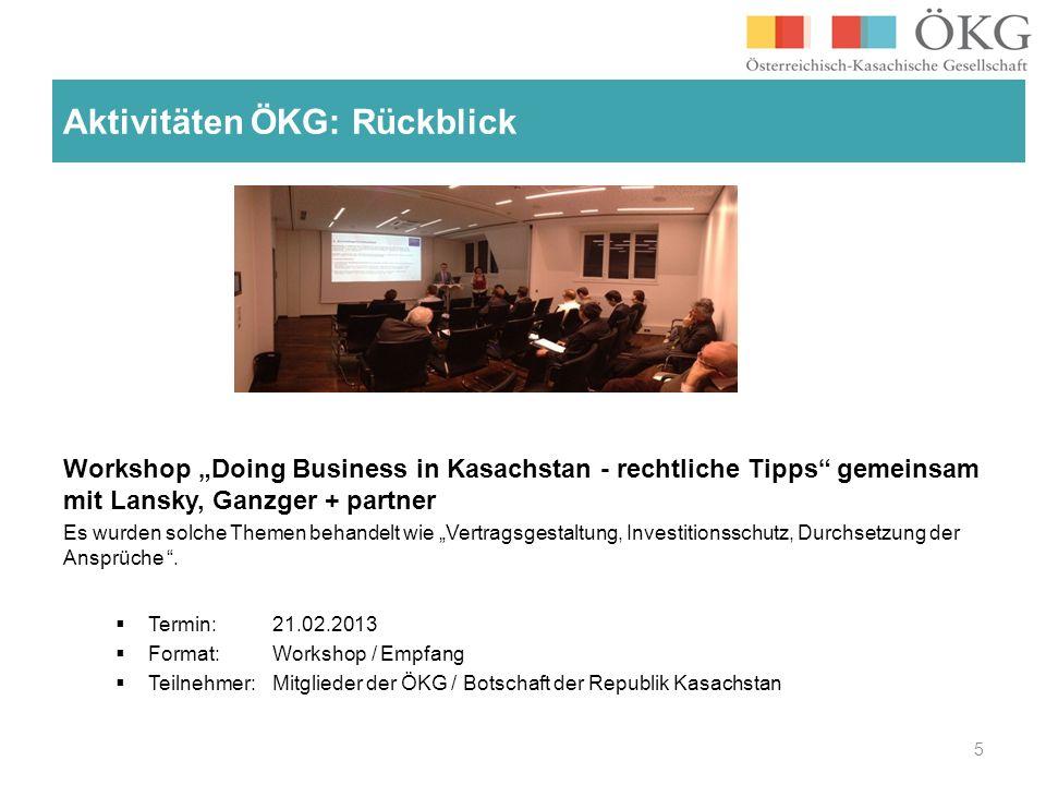 Aktivitäten ÖKG: Rückblick Workshop Doing Business in Kasachstan - rechtliche Tipps gemeinsam mit Lansky, Ganzger + partner Es wurden solche Themen behandelt wie Vertragsgestaltung, Investitionsschutz, Durchsetzung der Ansprüche.
