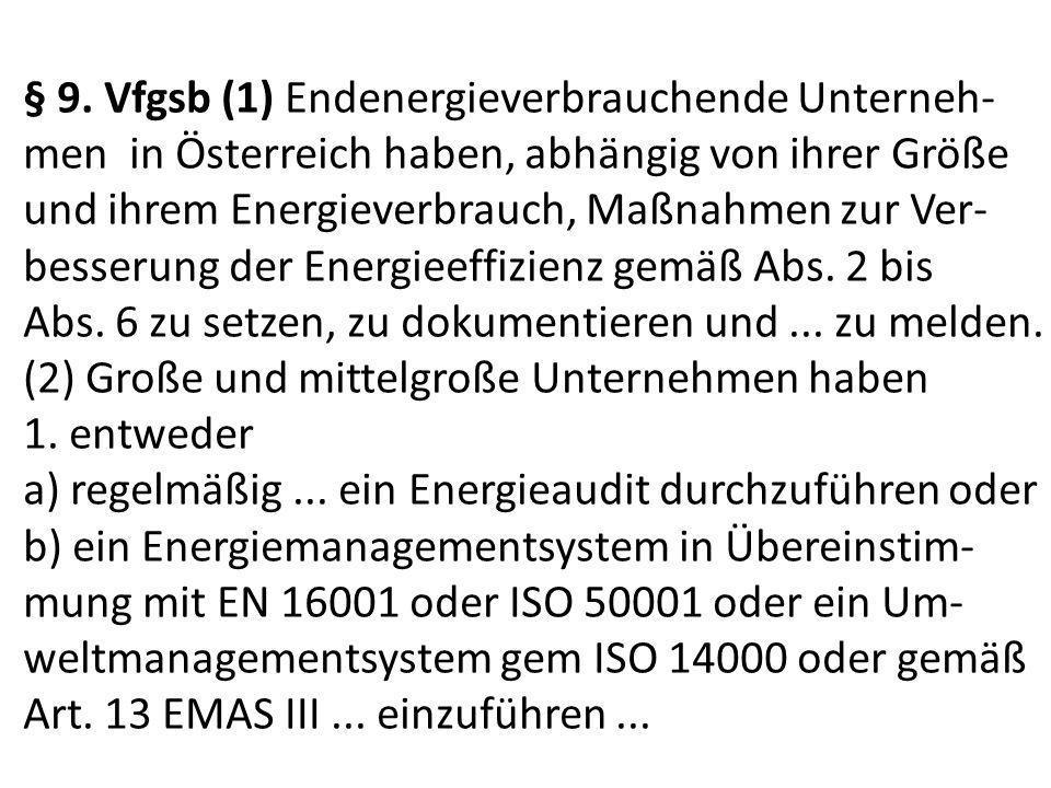 § 9. Vfgsb (1) Endenergieverbrauchende Unterneh- men in Österreich haben, abhängig von ihrer Größe und ihrem Energieverbrauch, Maßnahmen zur Ver- bess