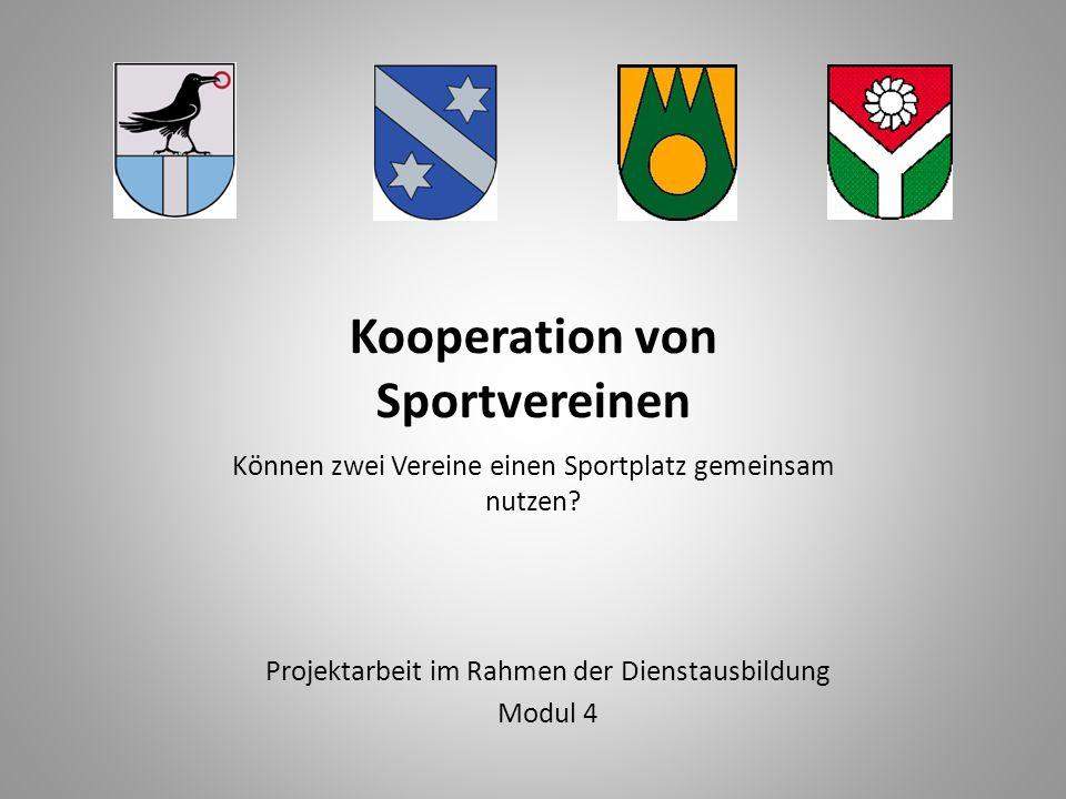 Kooperation von Sportvereinen Können zwei Vereine einen Sportplatz gemeinsam nutzen? Projektarbeit im Rahmen der Dienstausbildung Modul 4