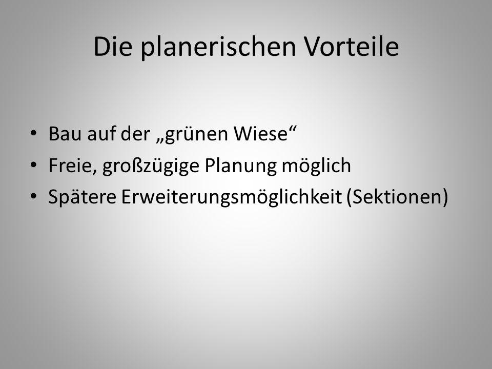 Die planerischen Vorteile Bau auf der grünen Wiese Freie, großzügige Planung möglich Spätere Erweiterungsmöglichkeit (Sektionen)