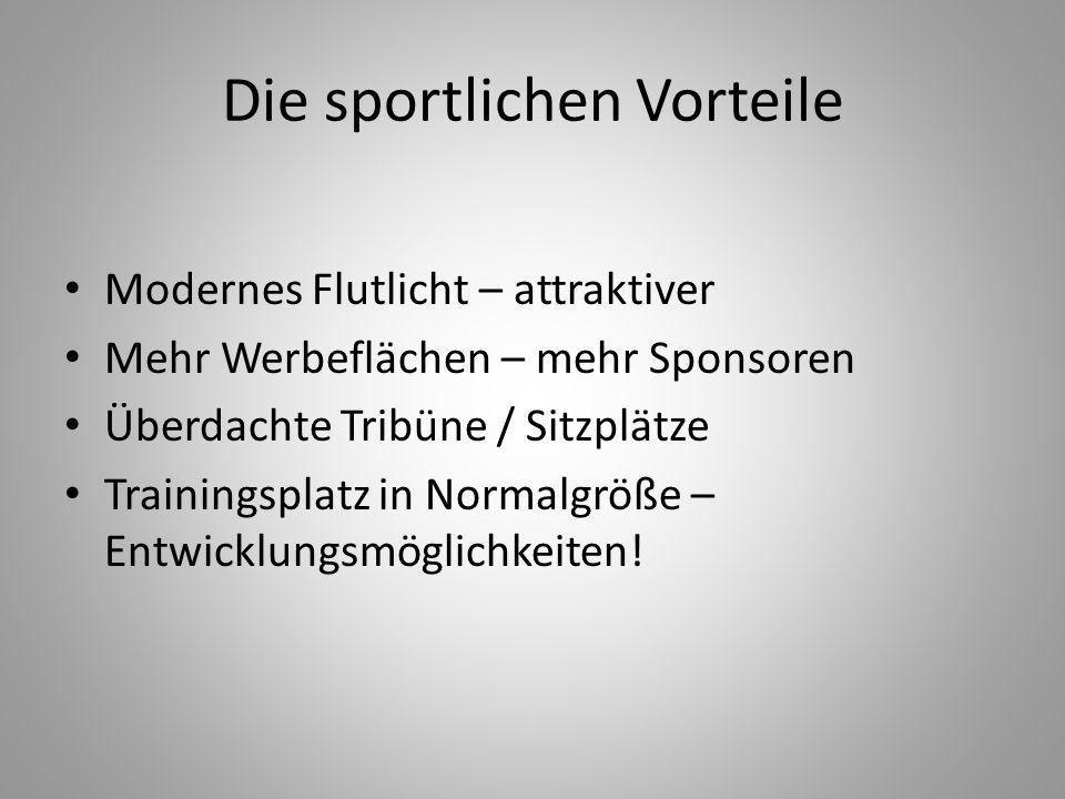 Die sportlichen Vorteile Modernes Flutlicht – attraktiver Mehr Werbeflächen – mehr Sponsoren Überdachte Tribüne / Sitzplätze Trainingsplatz in Normalg