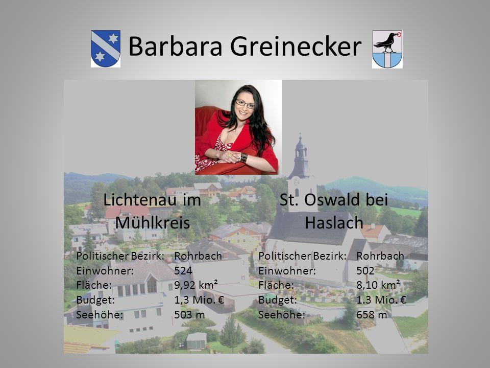 Barbara Greinecker Lichtenau im Mühlkreis Politischer Bezirk:Rohrbach Einwohner:524 Fläche:9,92 km² Budget:1,3 Mio. Seehöhe: 503 m St. Oswald bei Hasl