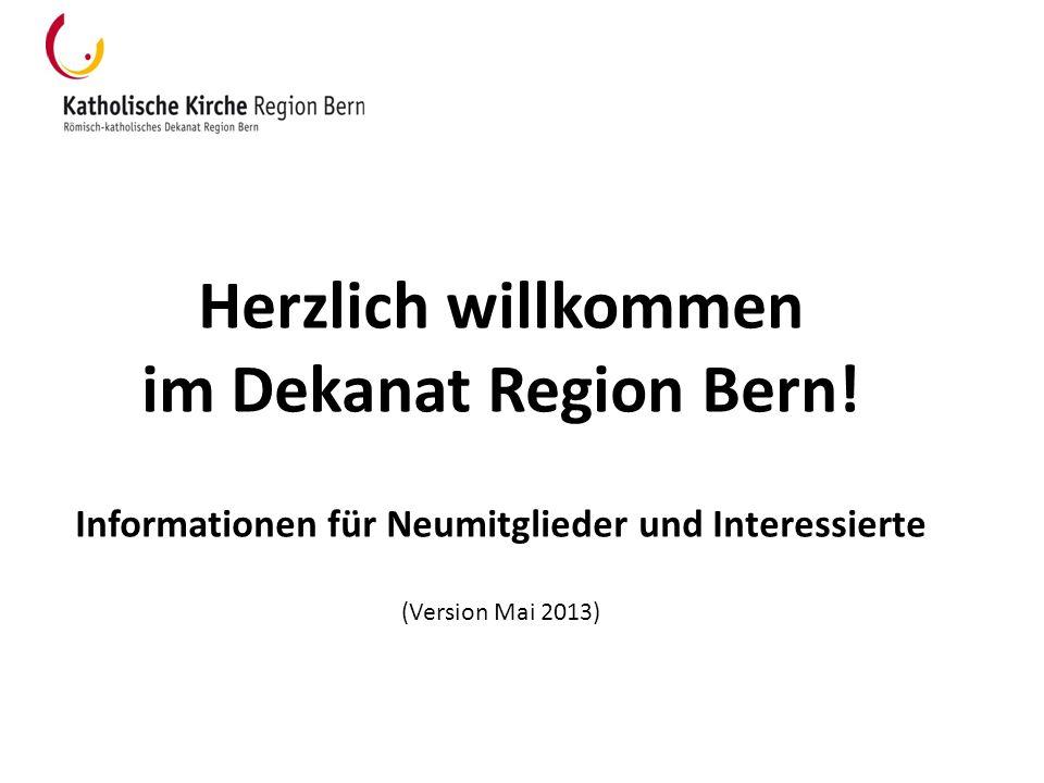 Herzlich willkommen im Dekanat Region Bern! Informationen für Neumitglieder und Interessierte (Version Mai 2013)