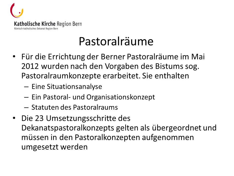 Pastoralräume Für die Errichtung der Berner Pastoralräume im Mai 2012 wurden nach den Vorgaben des Bistums sog. Pastoralraumkonzepte erarbeitet. Sie e
