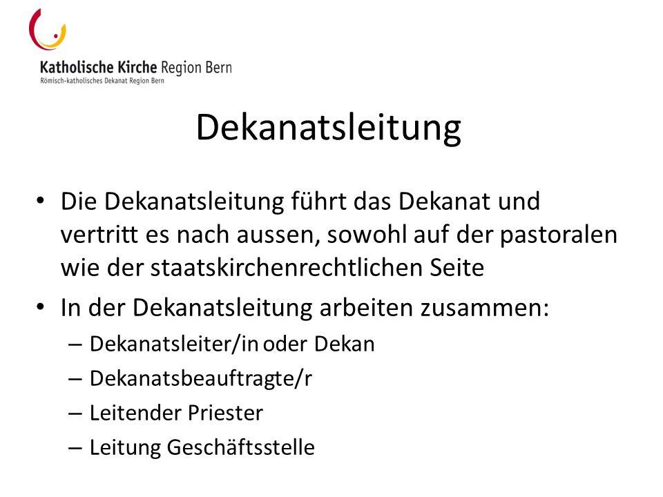 Dekanatsleitung Die Dekanatsleitung führt das Dekanat und vertritt es nach aussen, sowohl auf der pastoralen wie der staatskirchenrechtlichen Seite In