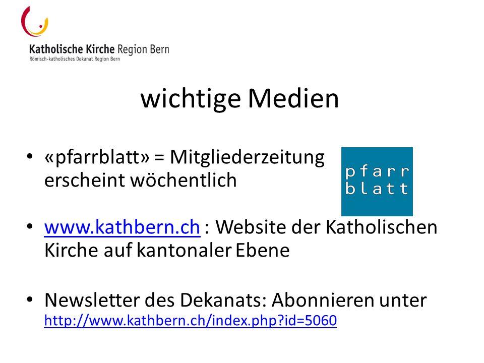wichtige Medien «pfarrblatt» = Mitgliederzeitung erscheint wöchentlich www.kathbern.ch : Website der Katholischen Kirche auf kantonaler Ebene www.kath