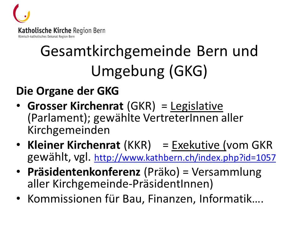 Gesamtkirchgemeinde Bern und Umgebung (GKG) Die Organe der GKG Grosser Kirchenrat (GKR) = Legislative (Parlament); gewählte VertreterInnen aller Kirch