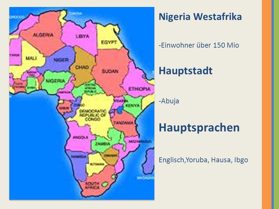 Nigeria Westafrika -Einwohner über 150 Mio Hauptstadt -Abuja Hauptsprachen Englisch,Yoruba, Hausa, Ibgo