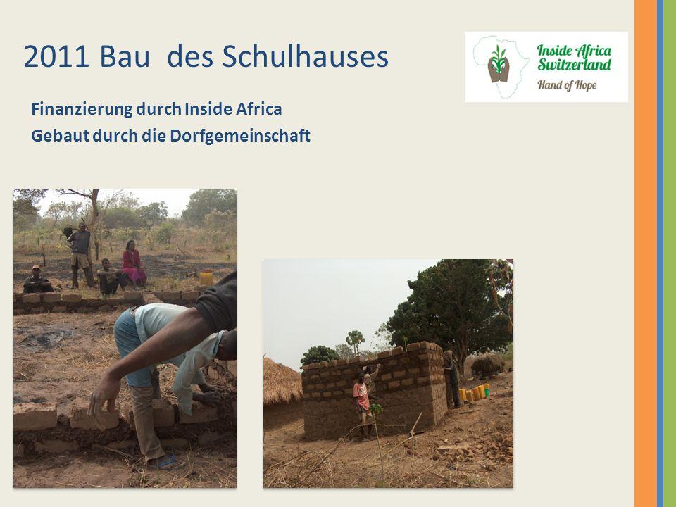 Finanzierung durch Inside Africa Gebaut durch die Dorfgemeinschaft 2011 Bau des Schulhauses