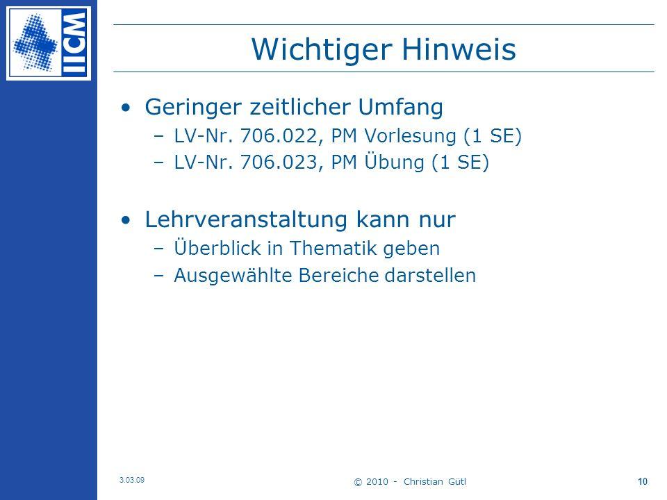© 2010 - Christian Gütl 3.03.09 10 Wichtiger Hinweis Geringer zeitlicher Umfang –LV-Nr.