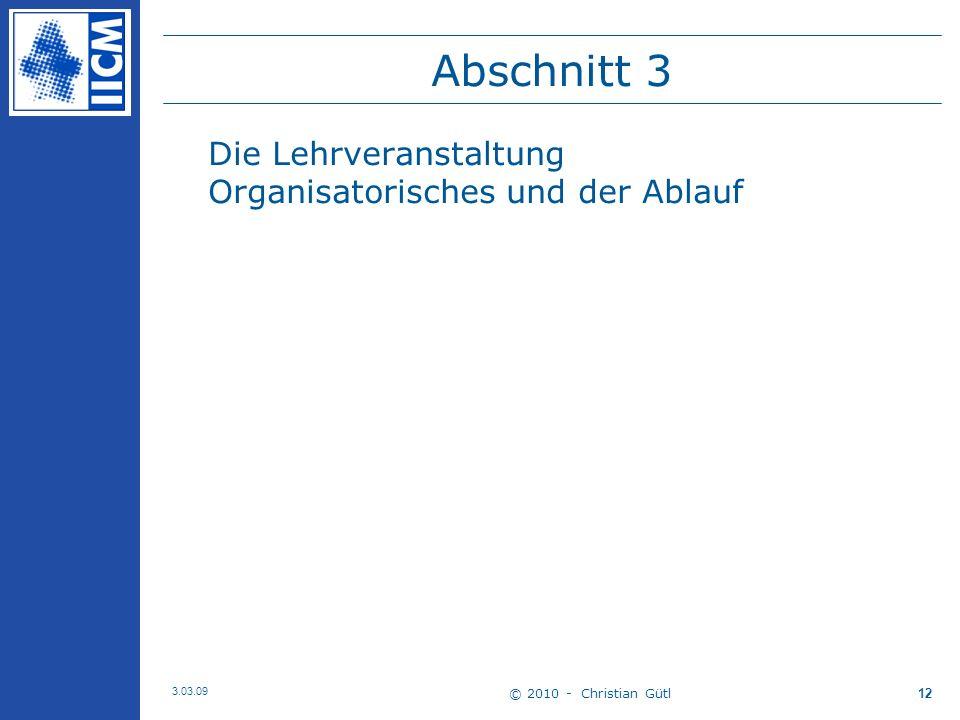 © 2010 - Christian Gütl 3.03.09 12 Abschnitt 3 Die Lehrveranstaltung Organisatorisches und der Ablauf
