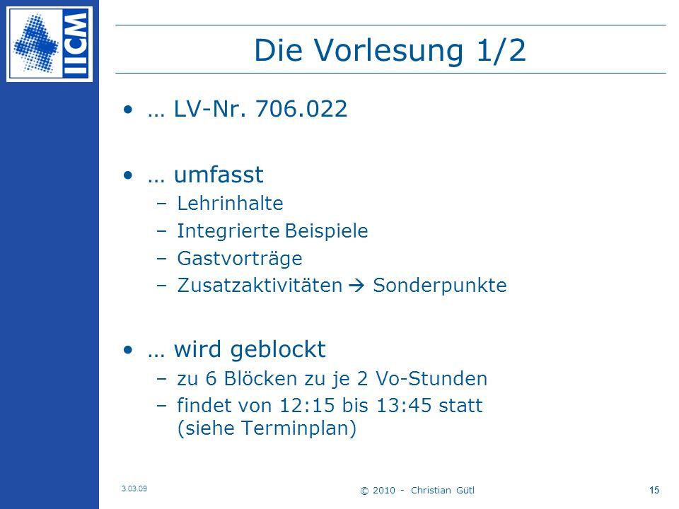 © 2010 - Christian Gütl 3.03.09 15 Die Vorlesung 1/2 … LV-Nr.