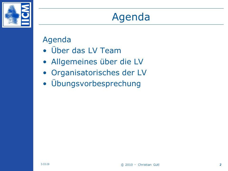 © 2010 - Christian Gütl 3.03.09 2 Agenda Über das LV Team Allgemeines über die LV Organisatorisches der LV Übungsvorbesprechung