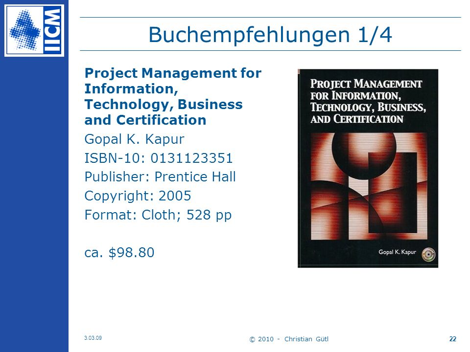 © 2010 - Christian Gütl 3.03.09 22 Buchempfehlungen 1/4 Project Management for Information, Technology, Business and Certification Gopal K.