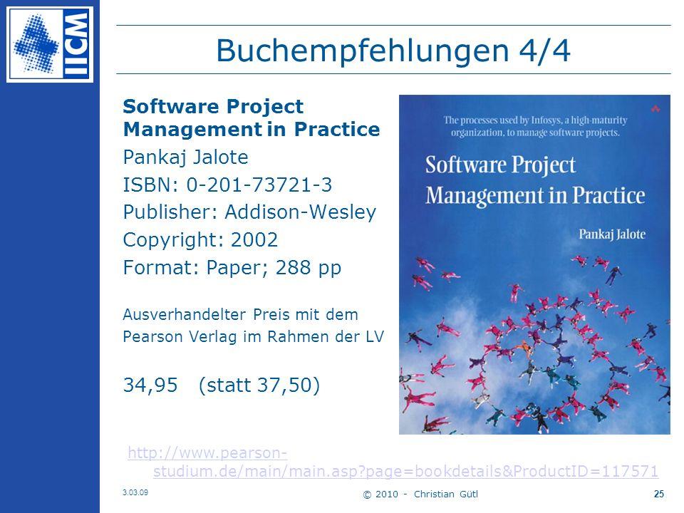 © 2010 - Christian Gütl 3.03.09 25 Buchempfehlungen 4/4 Software Project Management in Practice Pankaj Jalote ISBN: 0-201-73721-3 Publisher: Addison-Wesley Copyright: 2002 Format: Paper; 288 pp Ausverhandelter Preis mit dem Pearson Verlag im Rahmen der LV 34,95 (statt 37,50) http://www.pearson- studium.de/main/main.asp page=bookdetails&ProductID=117571