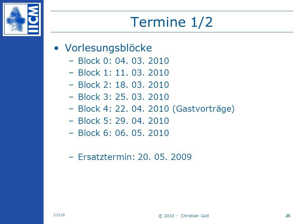 © 2010 - Christian Gütl 3.03.09 26 Termine 1/2 Vorlesungsblöcke –Block 0: 04.