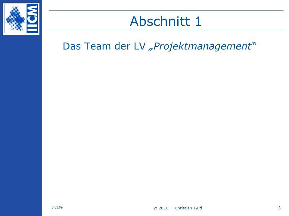 © 2010 - Christian Gütl 3.03.09 3 Abschnitt 1 Das Team der LV Projektmanagement